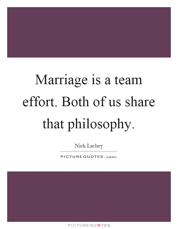 Marriage is a team effort. Both of us share that philosophy Picture Quote #1
