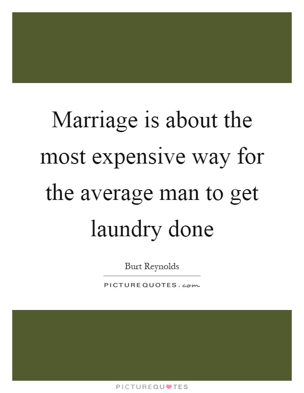 Marriage is about the most expensive way for the average man to get laundry done Picture Quote #1