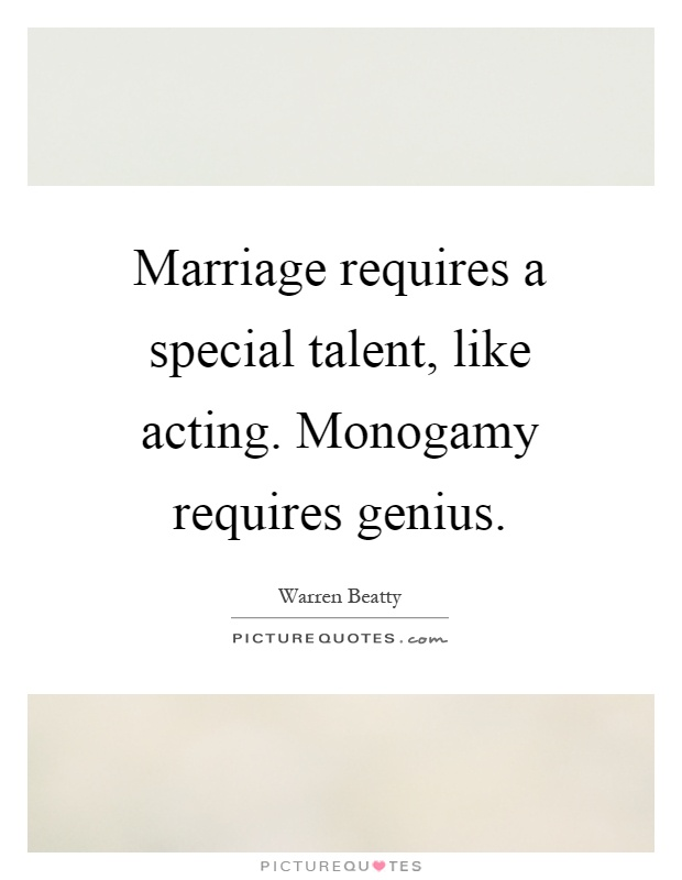 Marriage requires a special talent, like acting. Monogamy requires genius Picture Quote #1