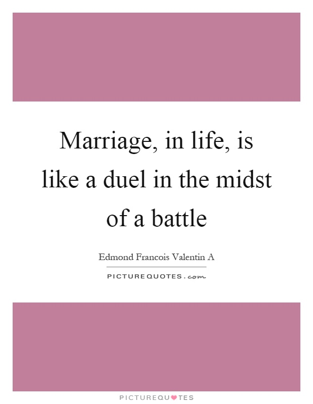 Marriage, in life, is like a duel in the midst of a battle Picture Quote #1