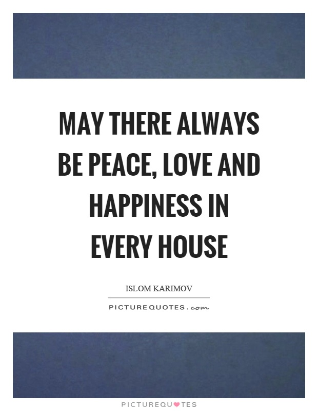 Peace Love And Happiness Quotes Interesting May There Always Be Peace Love And Happiness In Every House