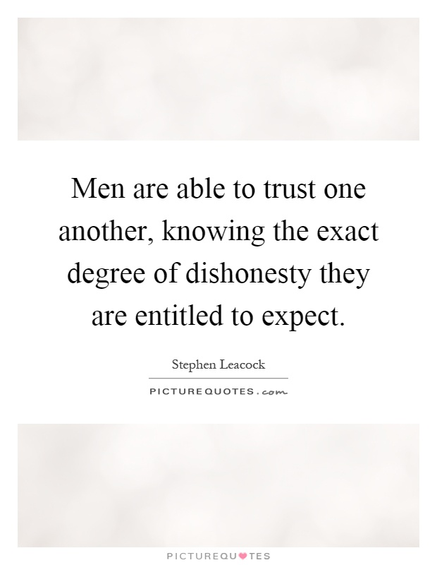 Men are able to trust one another, knowing the exact degree of dishonesty they are entitled to expect Picture Quote #1
