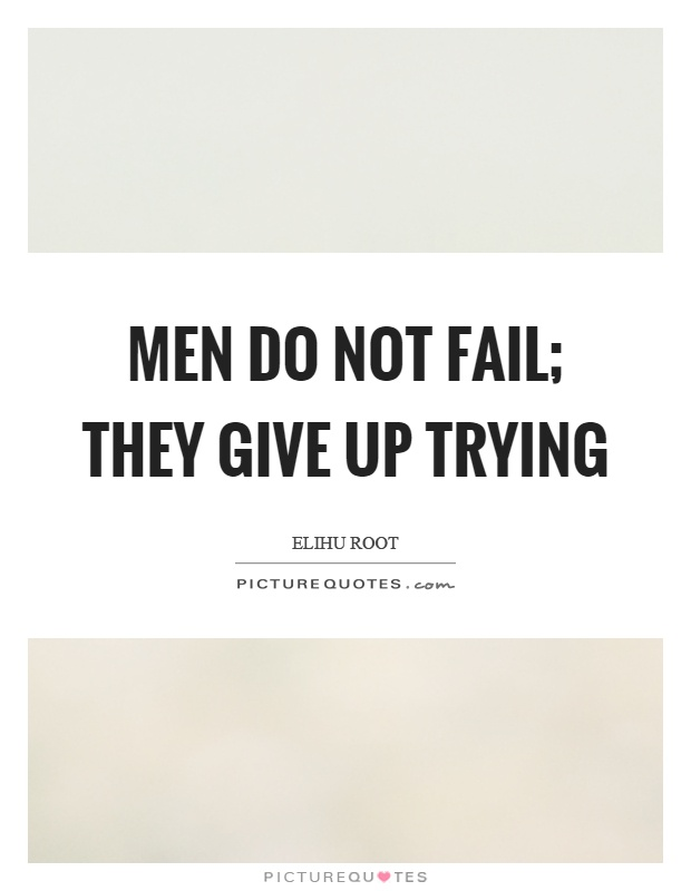 Men do not fail; they give up trying Picture Quote #1