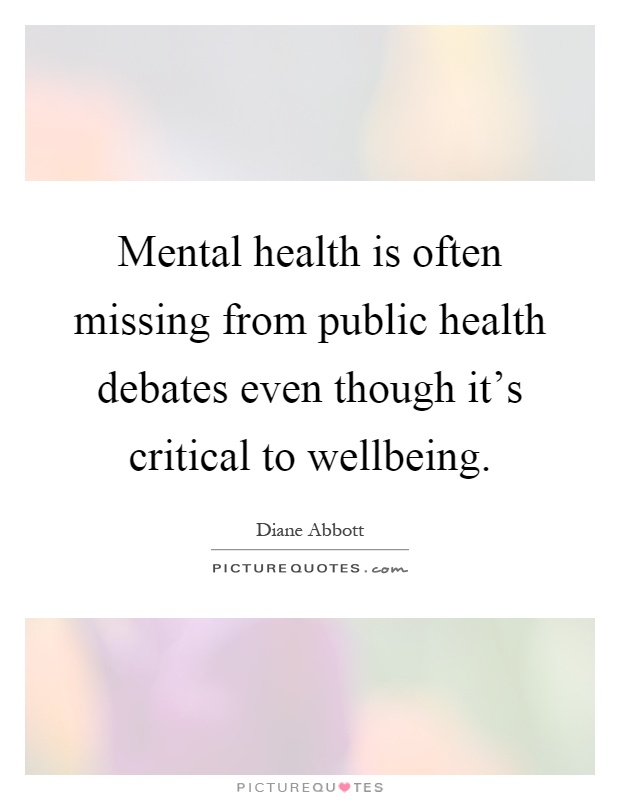 Mental health is often missing from public health debates even though it's critical to wellbeing Picture Quote #1