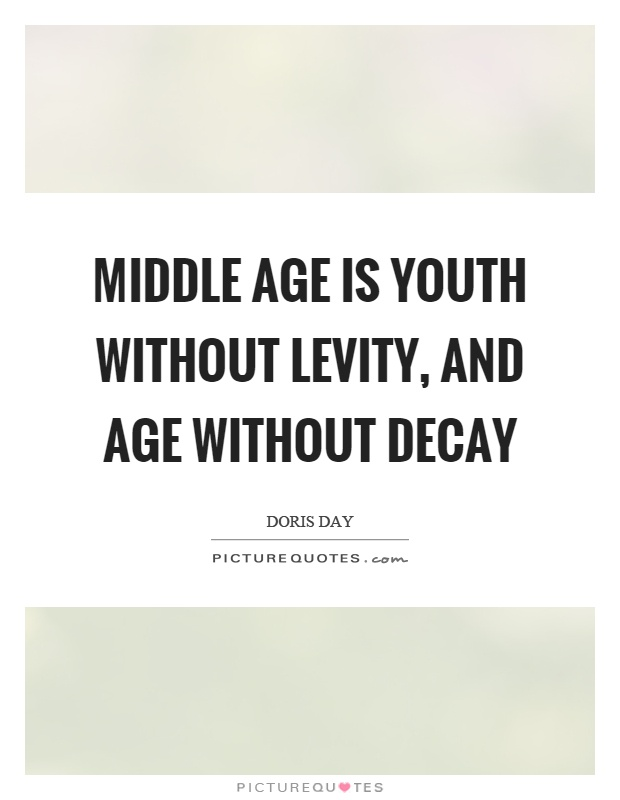 Middle age is youth without levity, and age without decay Picture Quote #1