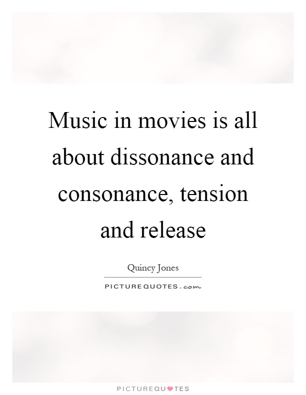 Music in movies is all about dissonance and consonance, tension and release Picture Quote #1