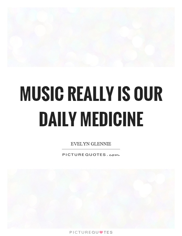 Music really is our daily medicine Picture Quote #1