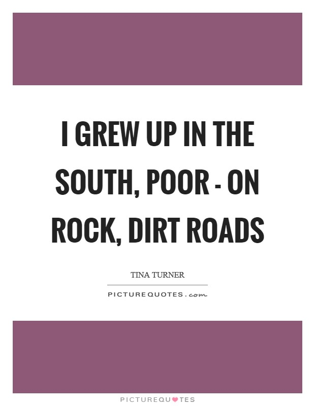 I grew up in the south, poor - on rock, dirt roads Picture Quote #1
