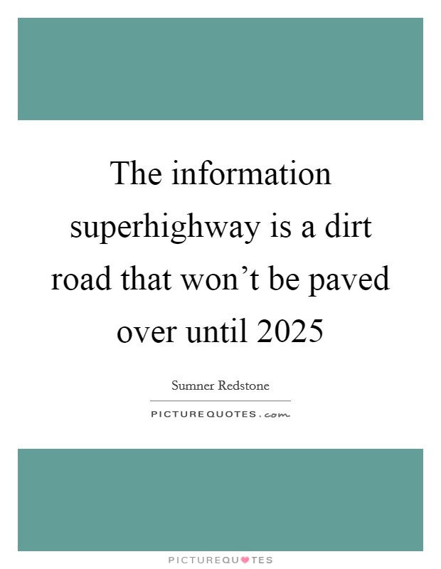 The information superhighway is a dirt road that won't be paved over until 2025 Picture Quote #1