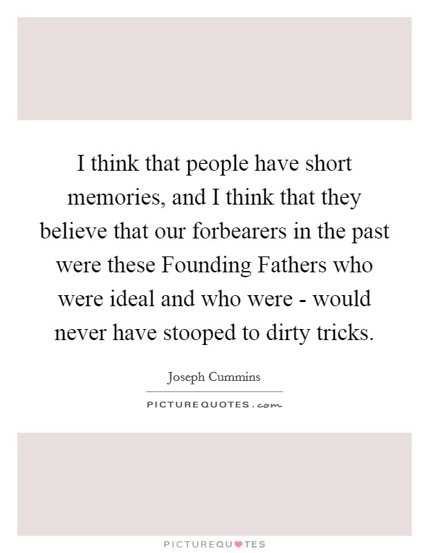 I Think That People Have Short Memories And I Think That They Picture Quotes