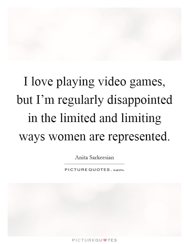 I love playing video games, but I\'m regularly disappointed ...