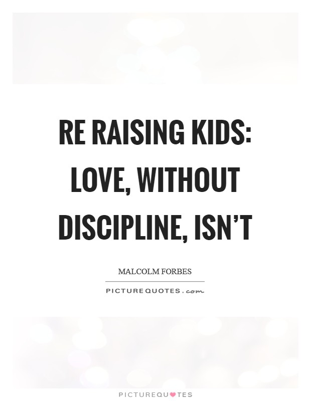 Re raising kids: Love, without discipline, isn't Picture Quote #1