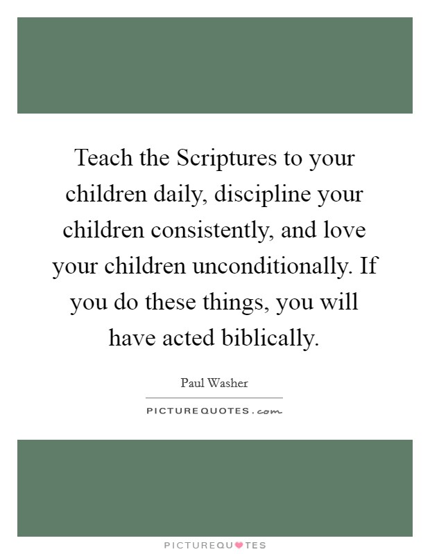Teach the Scriptures to your children daily, discipline your ...