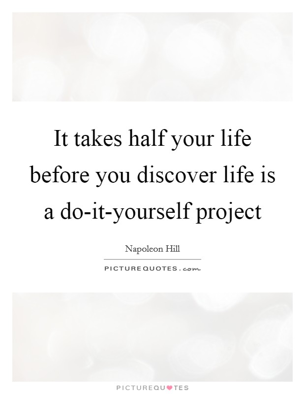 It takes half your life before you discover life is a do-it-yourself project Picture Quote #1