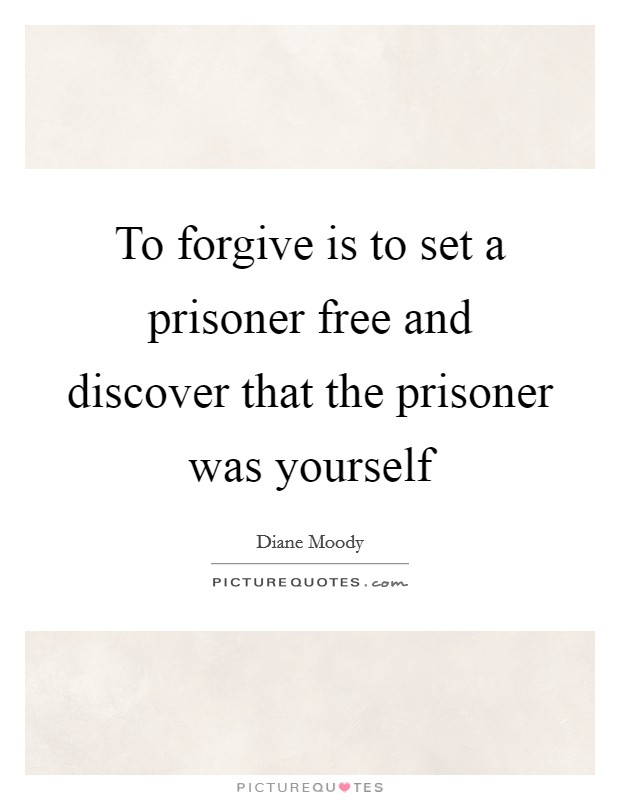 To forgive is to set a prisoner free and discover that the prisoner was yourself Picture Quote #1