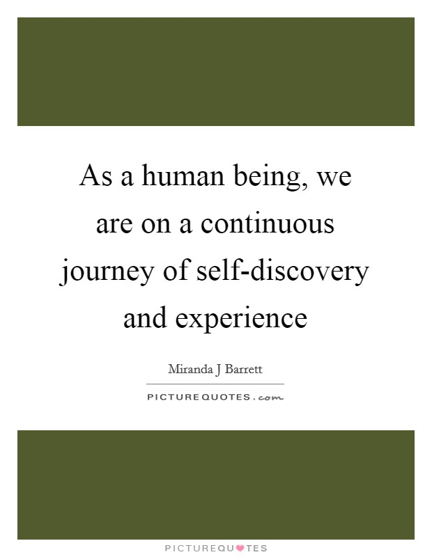 As a human being, we are on a continuous journey of self-discovery and experience Picture Quote #1
