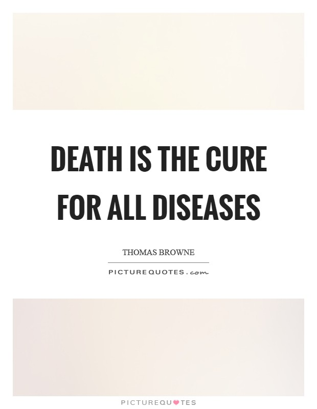 Death is the cure for all diseases Picture Quote #1