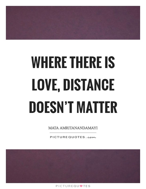 Where there is love, distance doesn't matter Picture Quote #1