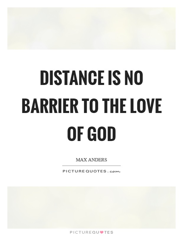 Distance is no barrier to the love of God Picture Quote #1
