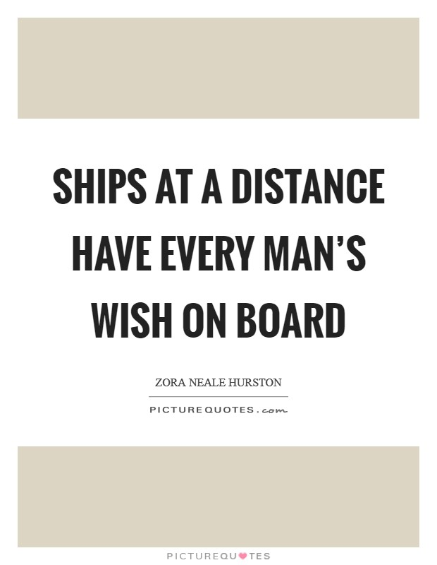 Ships at a distance have every man's wish on board Picture Quote #1