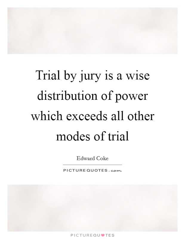 Trial by jury is a wise distribution of power which exceeds all other modes of trial Picture Quote #1