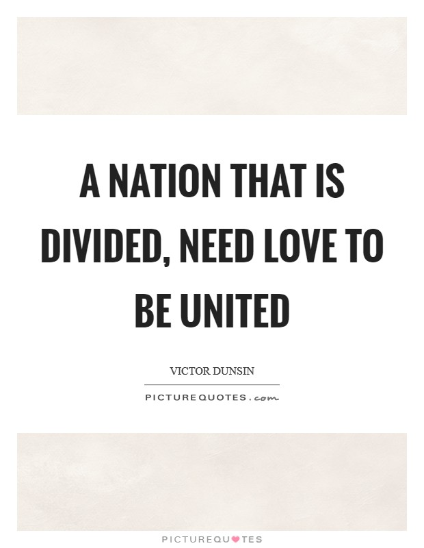 A nation that is divided, need love to be united Picture Quote #1