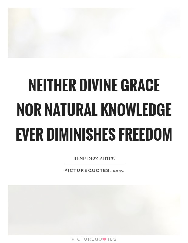 Neither divine grace nor natural knowledge ever diminishes freedom Picture Quote #1