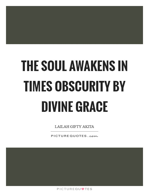 The soul awakens in times obscurity by divine grace Picture Quote #1