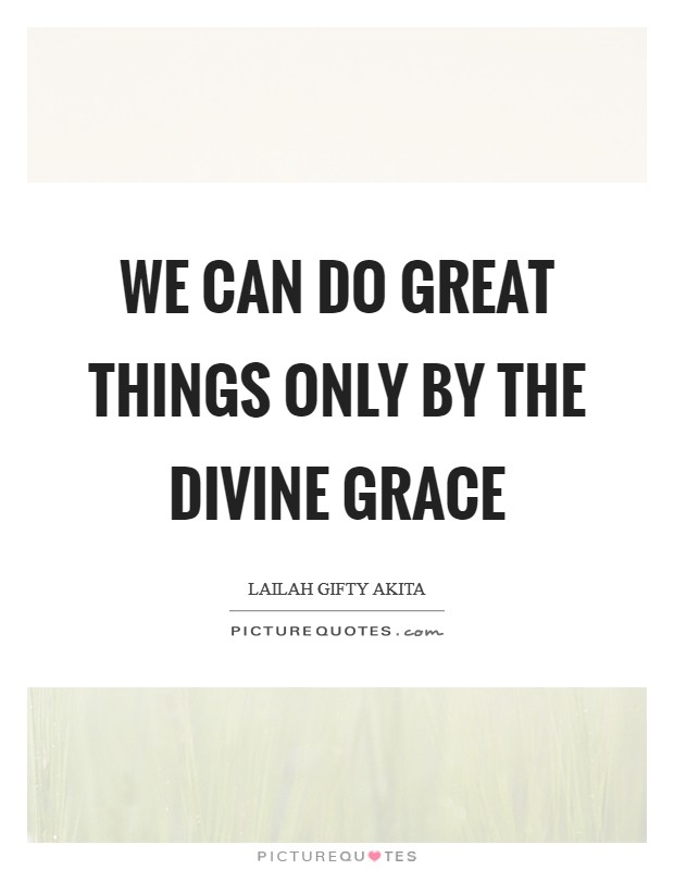 We can do great things only by the divine grace Picture Quote #1