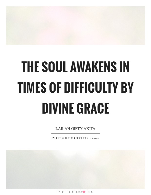 The soul awakens in times of difficulty by divine grace Picture Quote #1