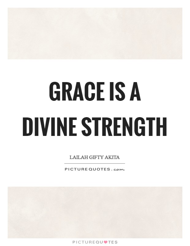 Grace is a divine strength Picture Quote #1
