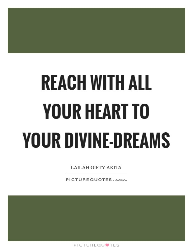 Reach with all your heart to your divine-dreams Picture Quote #1