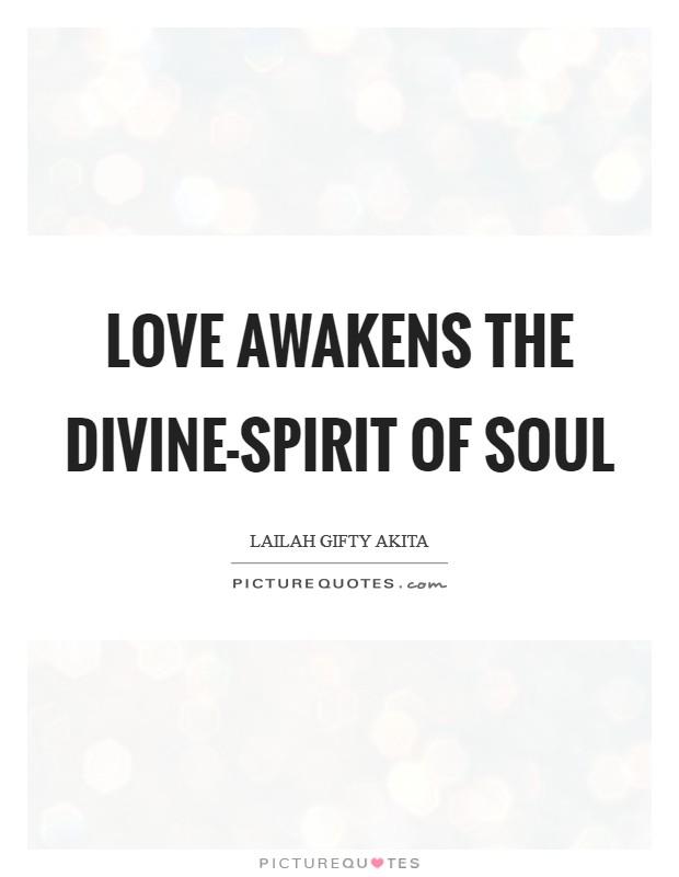 Love awakens the divine-spirit of soul Picture Quote #1