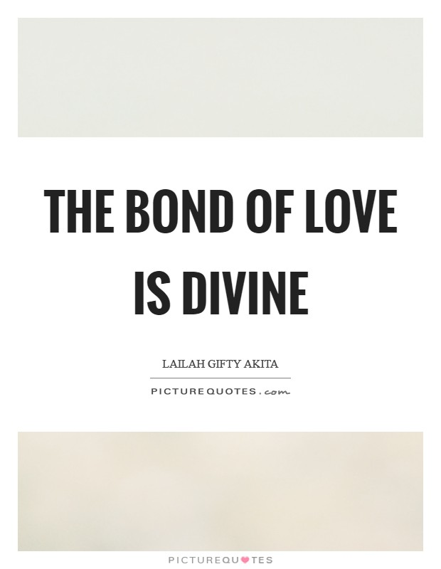 The bond of love is divine Picture Quote #1