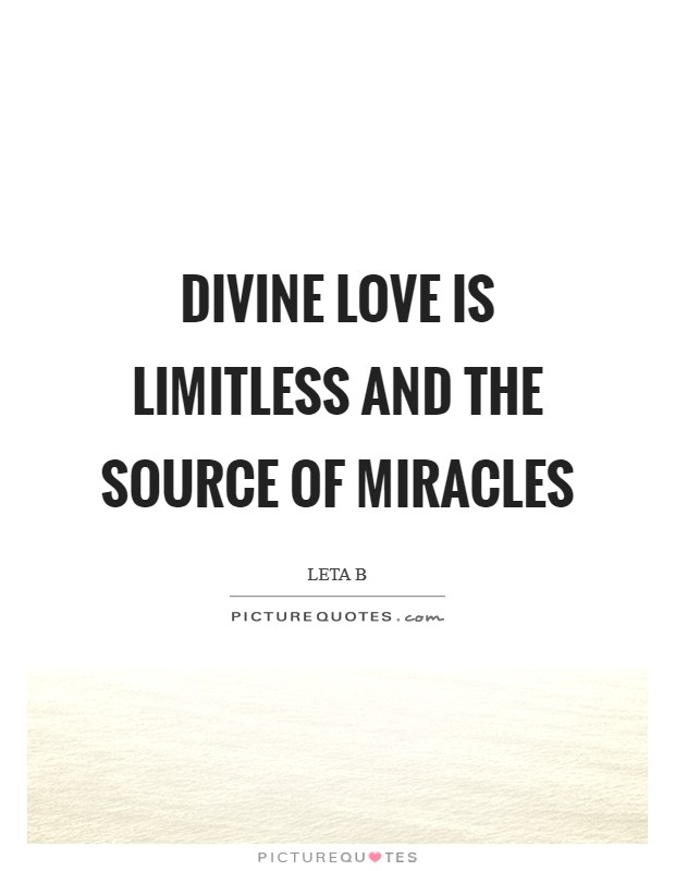 Beau Divine Love Is Limitless And The Source Of Miracles Picture Quote #1