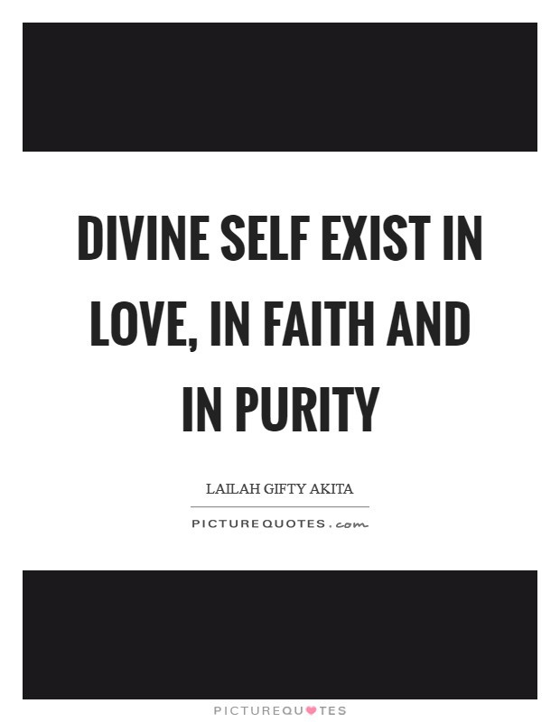 Divine self exist in love, in faith and in purity Picture Quote #1
