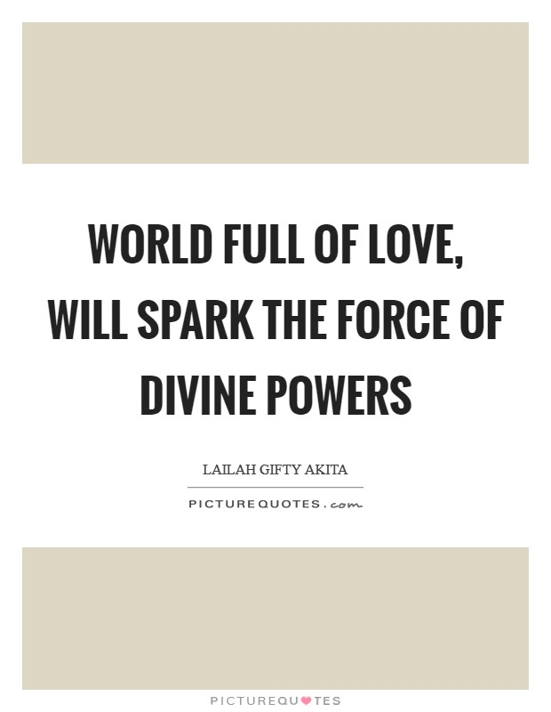 World full of love, will spark the force of divine powers Picture Quote #1