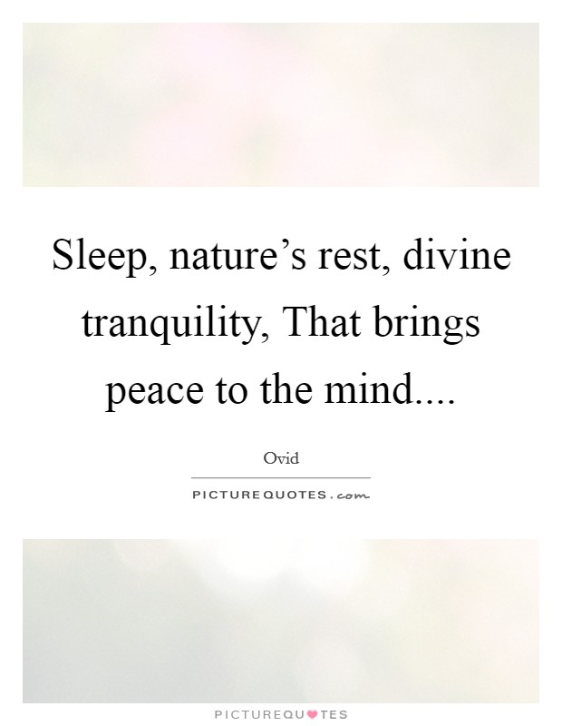 Sleep, nature's rest, divine tranquility, That brings peace to the mind Picture Quote #1