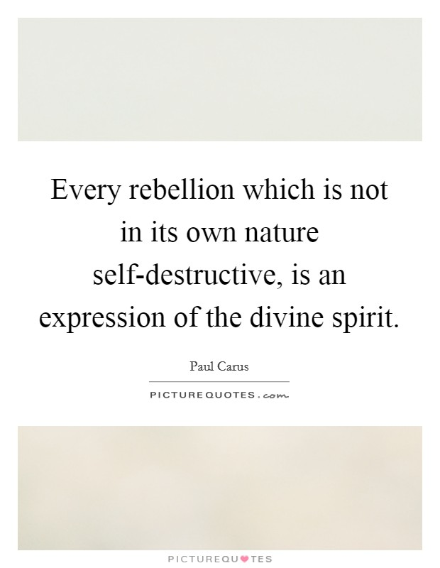 Every rebellion which is not in its own nature self-destructive, is an expression of the divine spirit Picture Quote #1