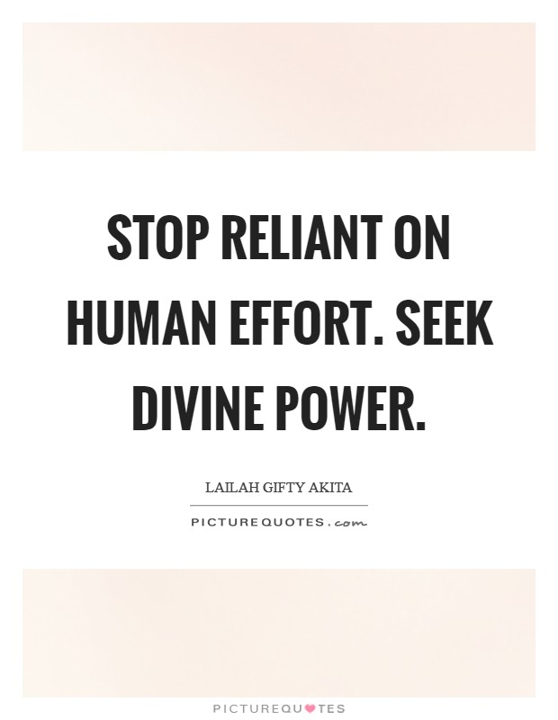 Stop reliant on human effort. Seek divine power Picture Quote #1