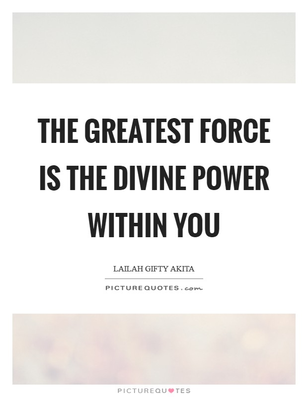 The greatest force is the divine power within you Picture Quote #1