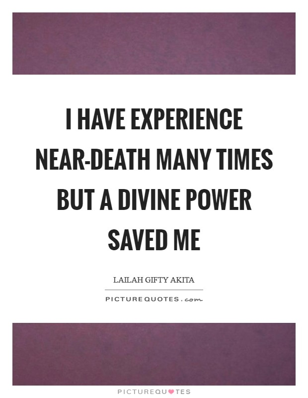 I have experience near-death many times but a divine power saved me Picture Quote #1