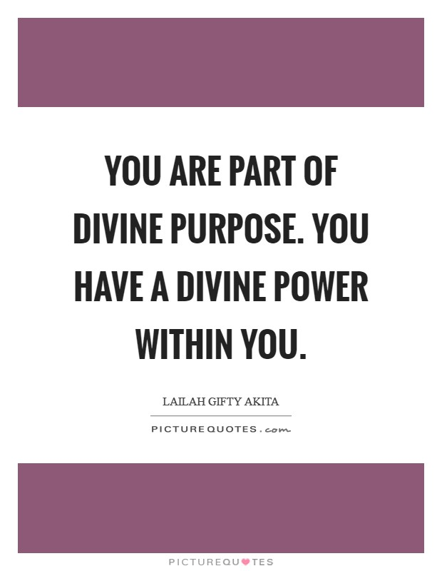 You are part of divine purpose. You have a divine power within you Picture Quote #1