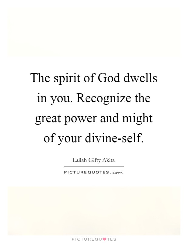 The spirit of God dwells in you. Recognize the great power and might of your divine-self Picture Quote #1