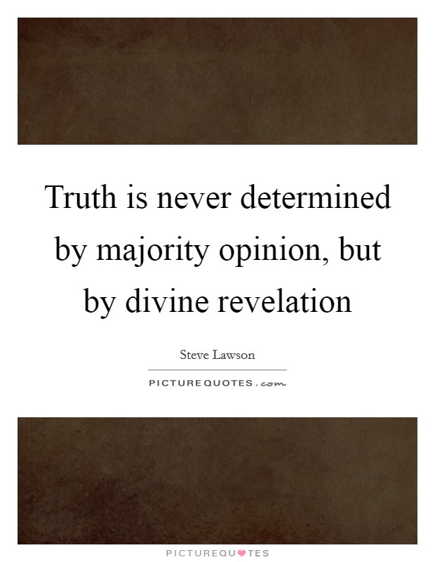 Truth is never determined by majority opinion, but by divine revelation Picture Quote #1