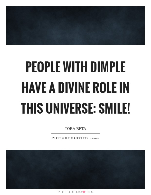 People with dimple have a divine role in this universe: smile! Picture Quote #1
