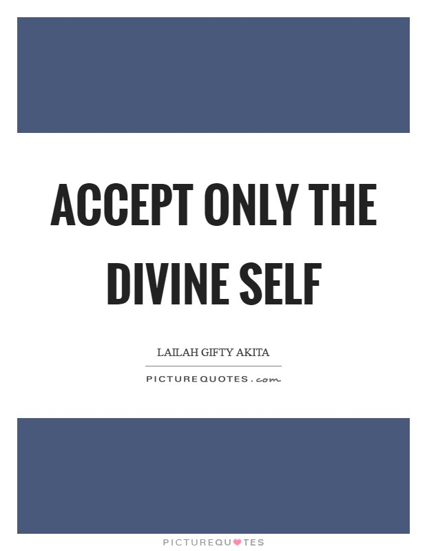 Accept only the divine self Picture Quote #1