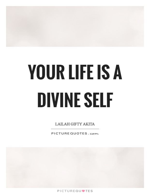 Your life is a divine self Picture Quote #1