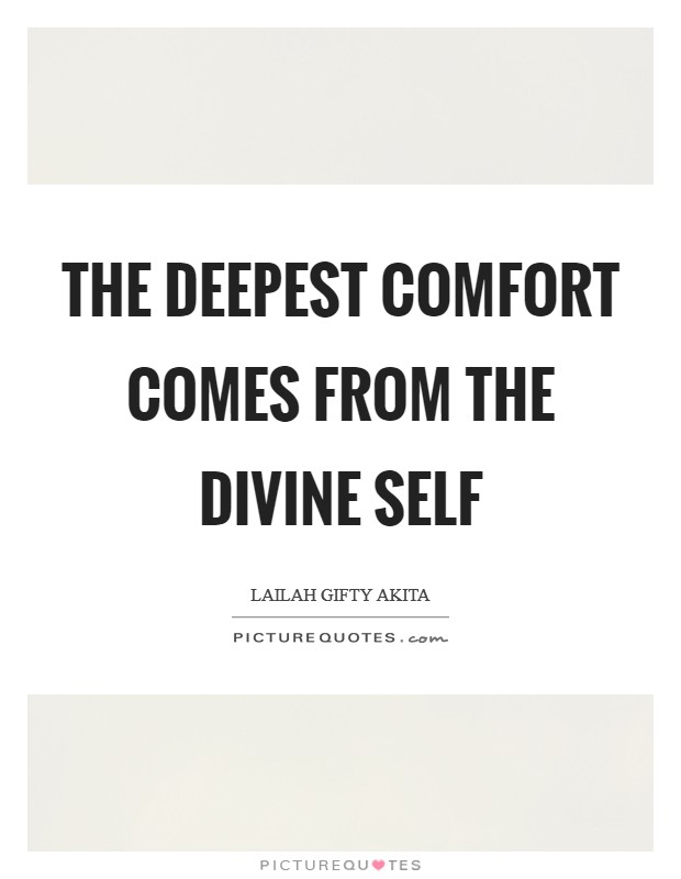 The deepest comfort comes from the divine self Picture Quote #1