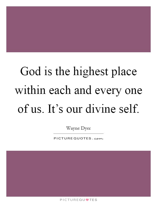 God is the highest place within each and every one of us. It's our divine self Picture Quote #1